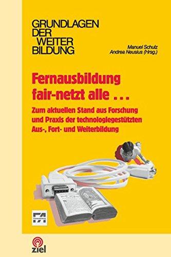 Fernausbildung fair-netzt alle....: Zum aktuellen Stand aus Forschung und Praxis der technologiegestützten Aus,- Fort- und Weiterbildung (Grundlagen der Weiterbildung)