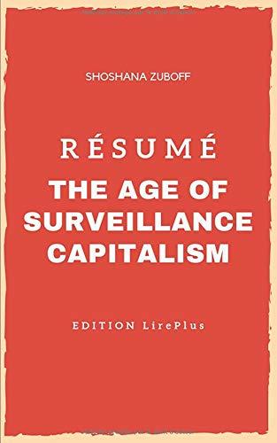 Shoshana Zuboff – Résumé : THE AGE OF SURVEILLANCE CAPITALISM: Une synthèse simple et rapide à lire qui vous expose les points essentiels de ce livre par  EDITION LirePlus