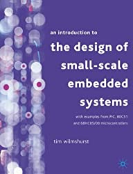 An Introduction to the Design of Small-scale Embedded Systems: With Examples From PIC, 80C51 And 68HC05/08 Microcontrollers by Tim Wilmshurst (5-Sep-2001) Paperback