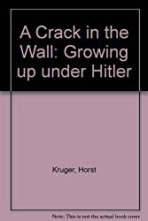 A Crack in the Wall: Growing up under Hitler