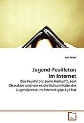 Jugend-Feuilleton im Internet: Das Feuilleton: seine Herkunft, sein Charakter und wie es die Kulturinhalte der Jugendpresse im Internet geprägt hat