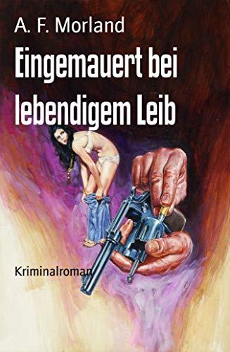 Eingemauert bei lebendigem Leib: Kriminalroman