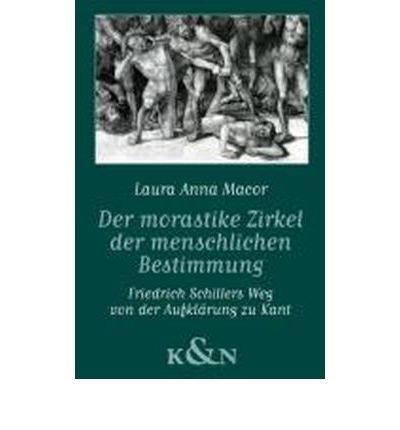 Der morastige Zirkel der menschlichen Bestimmung: Friedrich Schillers Weg von der Aufkl?rung zu Kant von der Verfasserin aus dem Italienischen ?bersetzt, auf den letzten Stand gebracht und erweitert (Paperback)(German) - Common