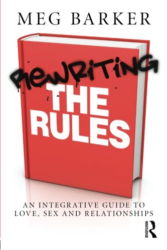 Rewriting the Rules: An Integrative Guide to Love, Sex and Relationships por Meg Barker
