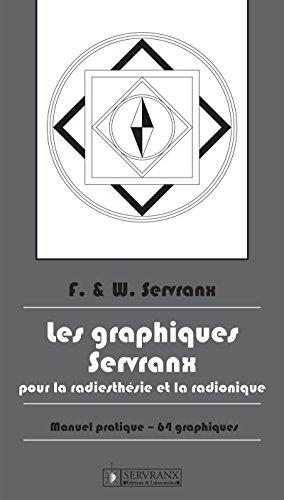 Les Graphiques Servranx pour la Radiesthésie et la Radionique: Manuel pratique