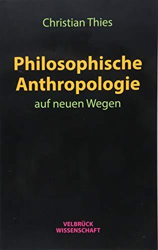Philosophische Anthropologie auf neuen Wegen