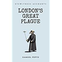 Eyewitness Accounts London's Great Plague (English Edition)
