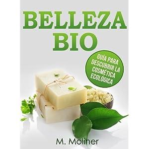 BELLEZA BIO: Guía para descubrir la cosmética ecológica