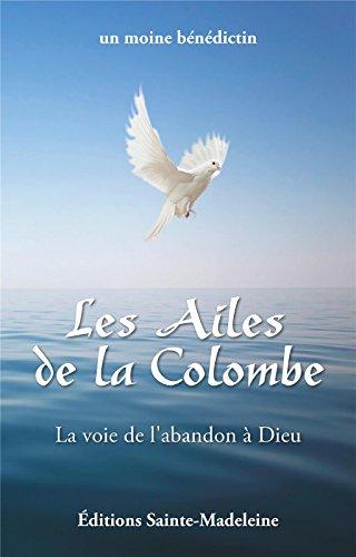 Les ailes de la colombe : La voie de l'abandon à Dieu