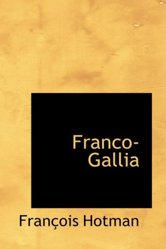 Franco-Gallia: Or An Account of the Ancient Free State of France