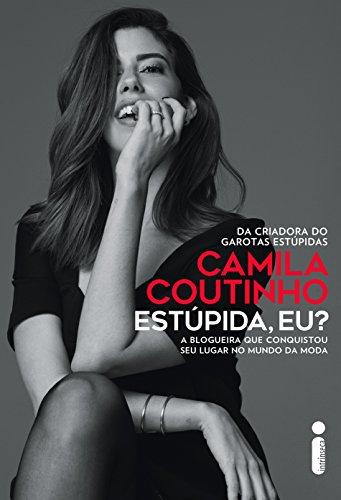 Estúpida, eu? (Portuguese Edition) por Camila Coutinho