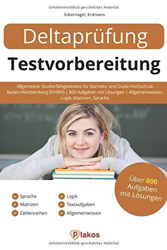 Deltaprüfung Testvorbereitung: Allgemeiner Studierfähigkeitstest für Bachelor und Duale Hochschule Baden-Württemberg (DHBW) | 800 Aufgaben mit Lösungen | Allgemeinwissen, Logik, Matrizen, Sprache