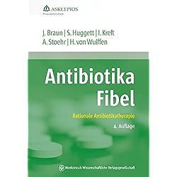 Antibiotika-Fibel: Rationale Antibiotikatherapie (Die Asklepios Praxisbibliothek)
