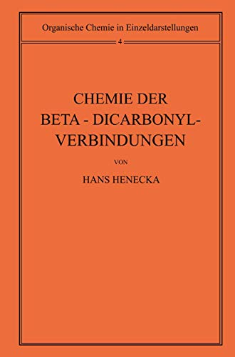 Chemie der Beta-Dicarbonyl-Verbindungen (Organische Chemie in Einzeldarstellungen, Band 4)