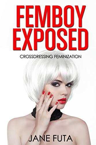 Femboy Exposed Feminization And Crossdressing Short Story By Futa Jane