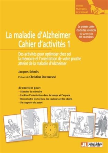 La maladie d'Alzheimer : Cahier d'activités 1, 10 activités pour optimiser chez soi la mémoire et l'orientation de votre proche atteint de la maladie d'Alzheimer