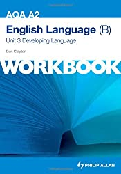AQA A2 English Language (B) Unit 3 Workbook: Developing Language (Aqa A2 English Language Unit 3)
