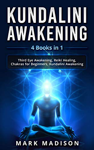 Kundalini Awakening: 4 Books in 1 - Third Eye Awakening, Reiki Healing, Chakras for Beginners, Kundalini Awakening (English Edition)
