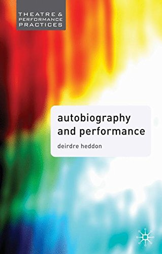 Autobiography in Performance: Performing Selves (Theatre and Performance Practices)