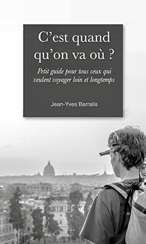 Couverture du livre C'est quand qu'on va où ?: Petit guide pour ceux qui veulent voyager loin et longtemps