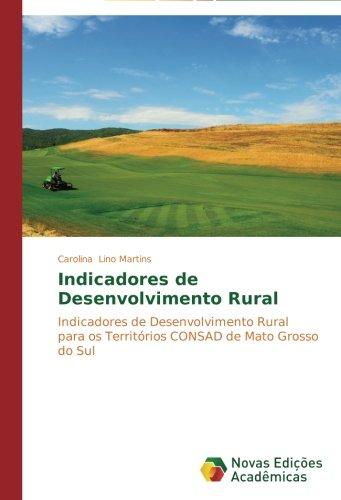 Indicadores de Desenvolvimento Rural: Indicadores de Desenvolvimento Rural para os Territórios CONSAD de Mato Grosso (Martin Lino)