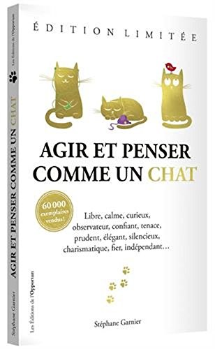 Agir et penser comme un chat - edition limitee illustree (French Edition)