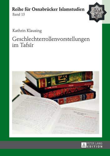 Geschlechterrollenvorstellungen im Tafsīr (ROI - Reihe für Osnabrücker Islamstudien, Band 13)