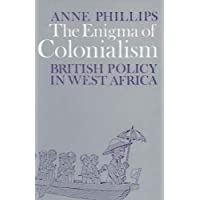 The Enigma of Colonialism: An Interpretation of British Policy in West Africa