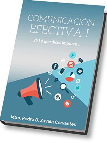Comunicación Efectiva I: Lo que dices importa... eBook: Pedro D ...