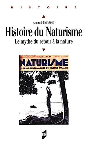 Télécharger en ligne Histoire du naturisme: Le mythe du retour à la nature pdf