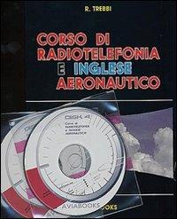 Corso di radiotelefonia e inglese aeronautico. Con CD-ROM