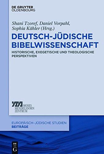 Deutsch-jüdische Bibelwissenschaft: Historische, exegetische und theologische Perspektiven (Europäisch-jüdische Studien – Beiträge, Band 40)