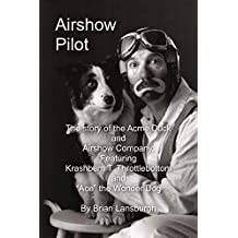 """Airshow Pilot: The story of the Acme Duck and Airshow Company, Featuring Krashbern T. Throttlebottom and """"Ace"""" the Wonder Dog (English Edition)"""