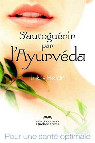 S'autoguérir par l'Ayurveda : Pour une santé optimale par Lukas Heidn