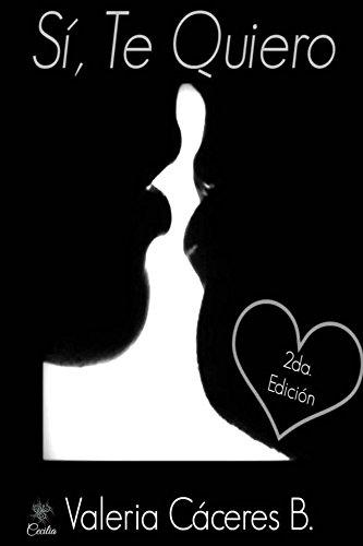 Si, te quiero (Trilogía Quiero nº 1) por Valeria Cáceres B.