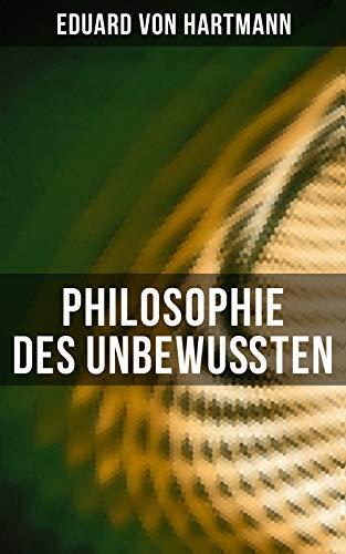 Philosophie des Unbewußten: Speculative Resultate nach inductiv-naturwissenschaftlicher Methode