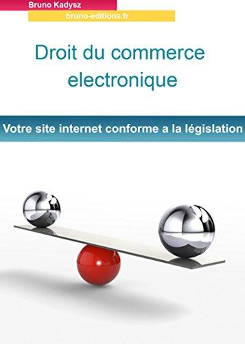 droit du commerce electronique: votre site internet conforme a la législation par bruno kadysz