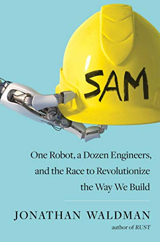 SAM: One Robot, a Dozen Engineers, and the Race to Revolutionize the Way We Build (English Edition)