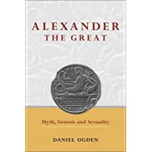 Alexander the Great: Myth, Genesis and Sexuality by Daniel Ogden (2011-10-13)