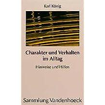 Charakter und Verhalten im Alltag. Hinweise und Hilfen (Sammlung Vandenhoeck) (Studien Zum Althochdeutschen)