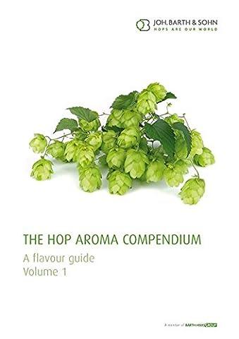 The Hop Aroma Compendium Vol. 1: A flavour Guide