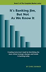 It's Banking Jim, But Not as We Know It by Chris Skinner (2010-09-24)