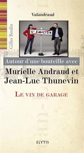 Autour d'une bouteille avec Murielle Andraud et Jean-Luc Thunevin : Le vin de garage
