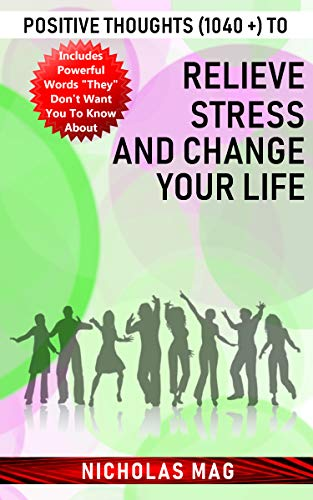 Positive Thoughts (1040 +) to Relieve Stress and Change Your Life (English Edition)