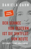 Der Schnee von gestern ist die Sintflut von heute: Die Einheit - eine Abrechnung - Daniela Dahn