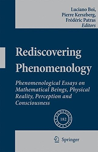 Rediscovering Phenomenology: Phenomenological Essays on Mathematical Beings, Physical Reality, Perception and Consciousness