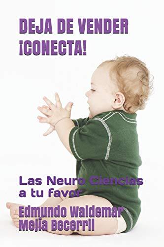 DEJA DE VENDER CONECTA: Las Neuro Ciencias a tu favor