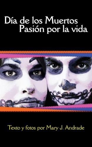 Día de los Muertos Pasión por la Vida: Michoacán (Day of the Dead in Mexico nº 2) (Spanish Edition) (Fotografie Bücher In Spanisch)