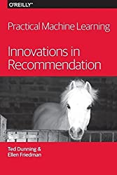 Practical Machine Learning: Innovations in Recommendation 1st edition by Dunning, Ted, Friedman, Ellen (2014) Taschenbuch