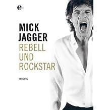 Mick Jagger: Rebell und Rockstar